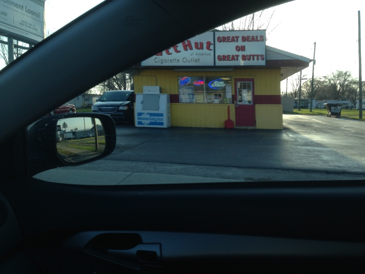 "This establishment is Butt Hut, selling tobacco. ""Great Deals on Great Butts."" :sigh:"
